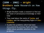 1899 1902 wright brothers made research on how things fly
