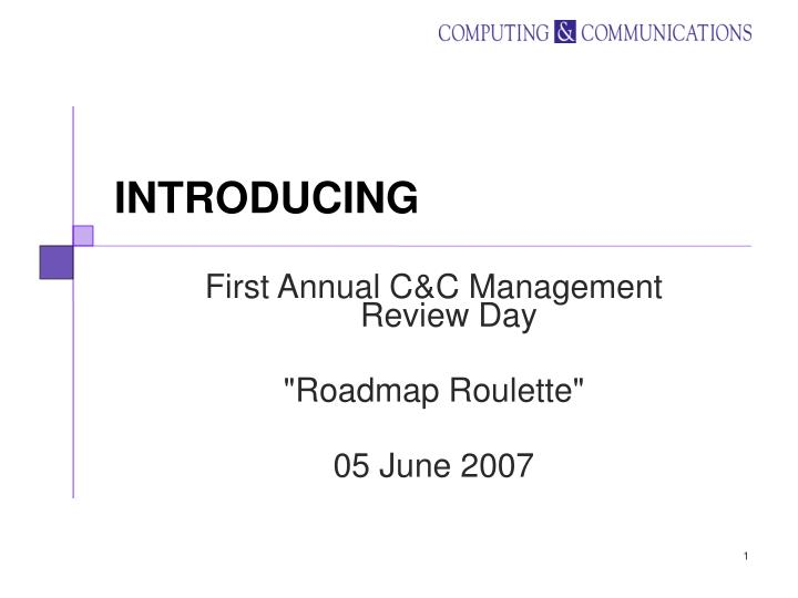 first annual c c management review day roadmap roulette 05 june 2007 n.