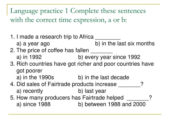 Language practice 1 Complete these sentences with the correct time expression, a or b: