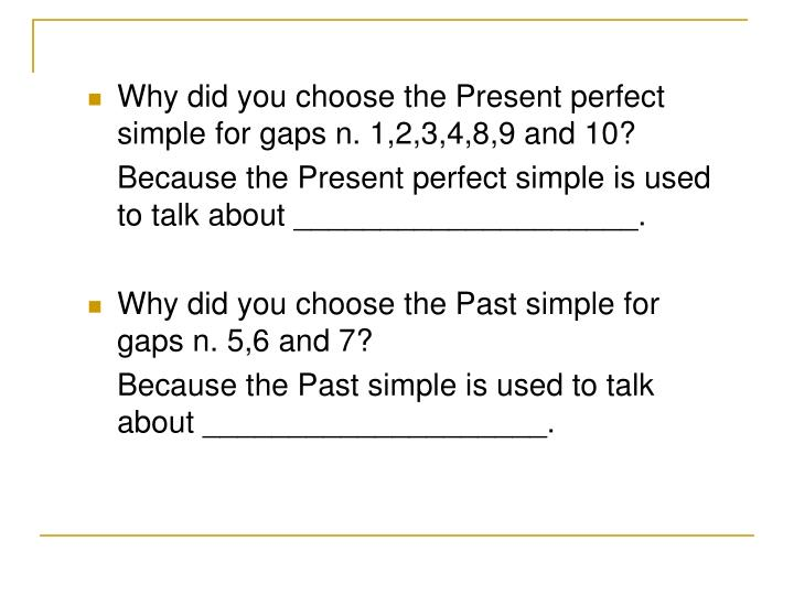 Why did you choose the Present perfect simple for gaps n. 1,2,3,4,8,9 and 10?