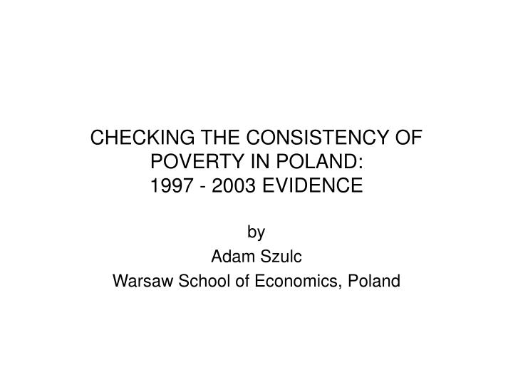 checking the consistency of poverty in poland 1997 2003 evidence n.