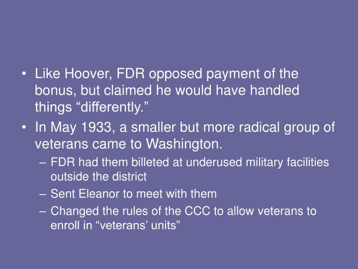 "Like Hoover, FDR opposed payment of the bonus, but claimed he would have handled things ""differently."""