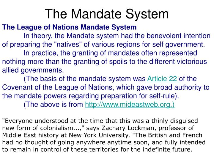 mandate system in germany Describe the mandate system how would the mandate system effect the future of the middle east before the war in the 1900's, life was genuinely good for the people in power.
