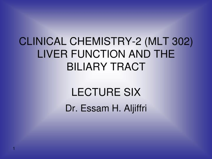 clinical chemistry 2 mlt 302 liver function and the biliary tract lecture six n.