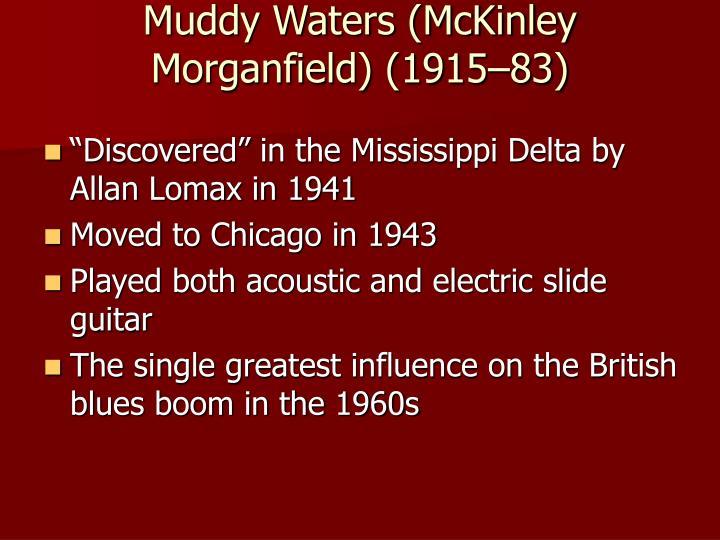 Muddy Waters (McKinley Morganfield) (1915–83)