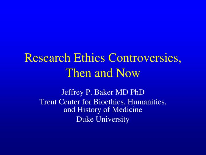 research ethics controversies then and now n.