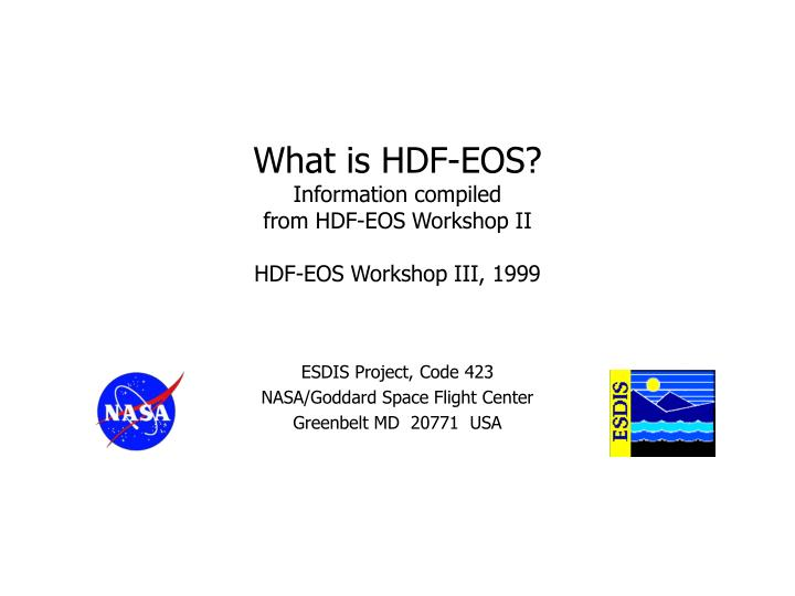 what is hdf eos information compiled from hdf eos workshop ii hdf eos workshop iii 1999 n.