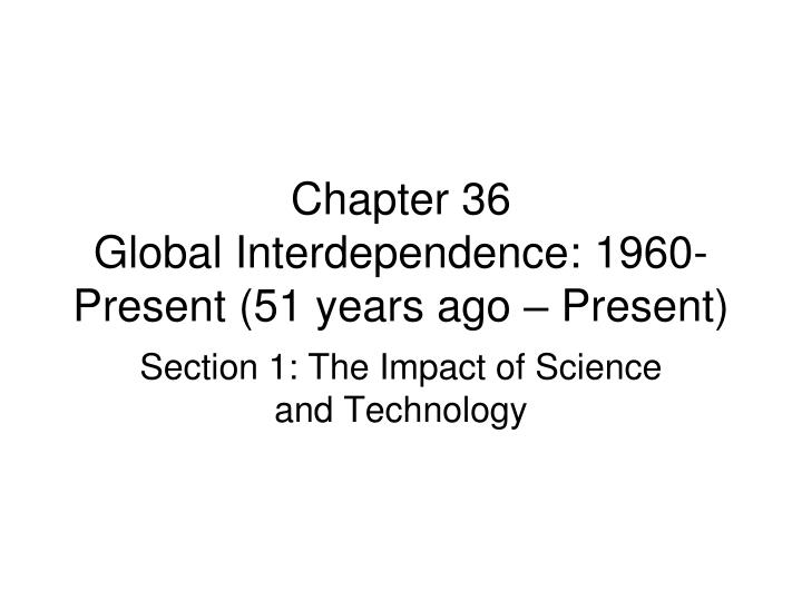 chapter 36 global interdependence 1960 present 51 years ago present n.