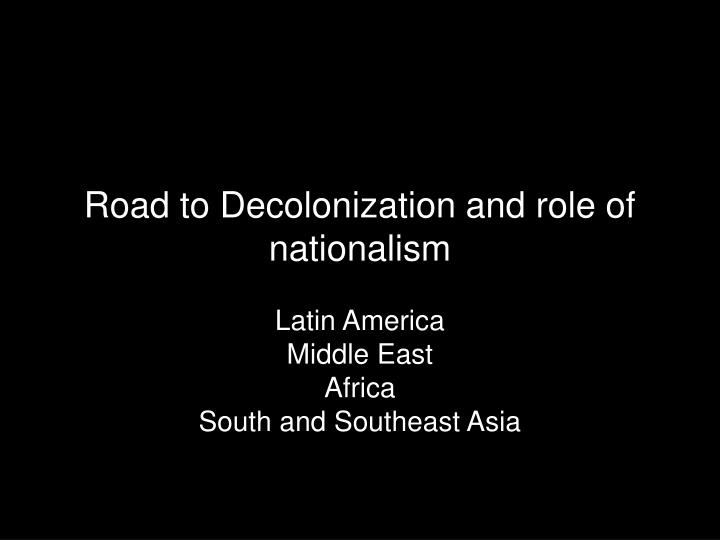 road to decolonization and role of nationalism n.