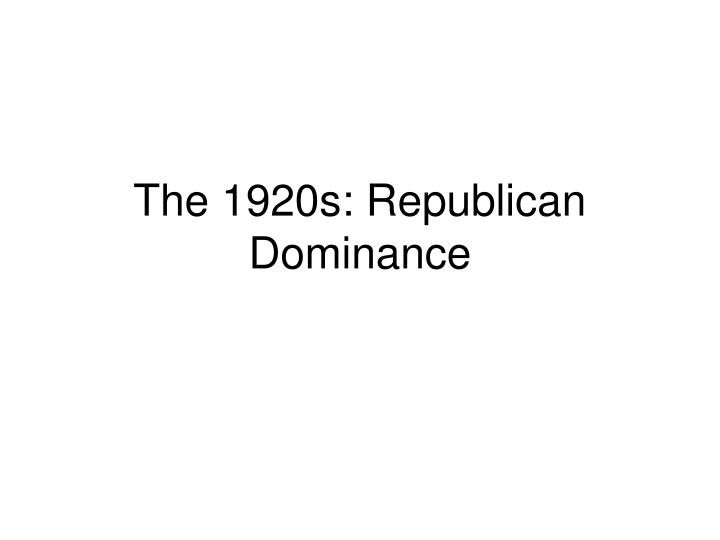 the 1920s republican dominance n.