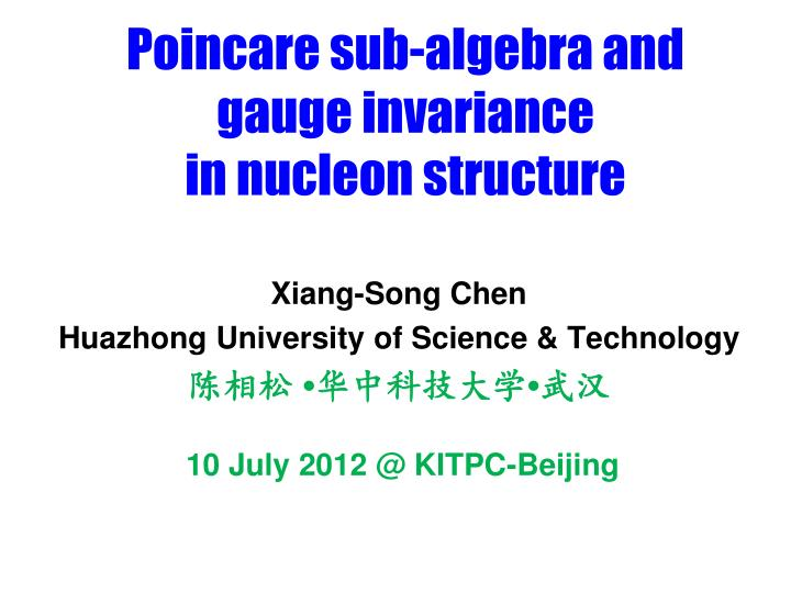 poincare sub algebra and gauge invariance in nucleon structure n.