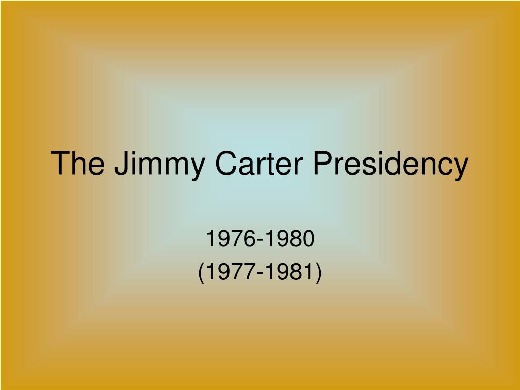 PPT - The Jimmy Carter Presidency PowerPoint Presentation ...