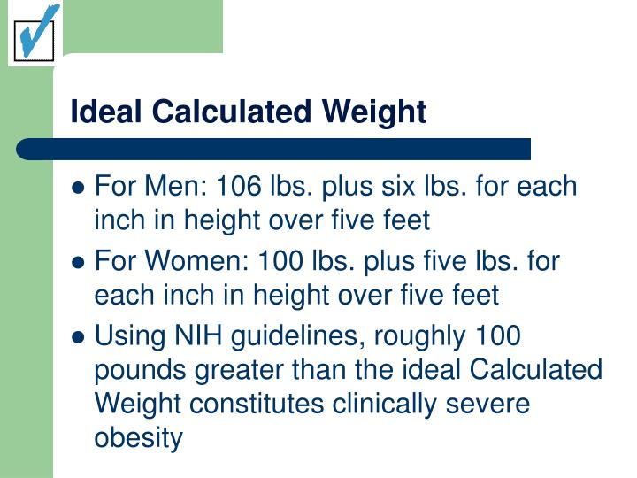 For Men: 106 lbs. plus six lbs. for each inch in height over five feet
