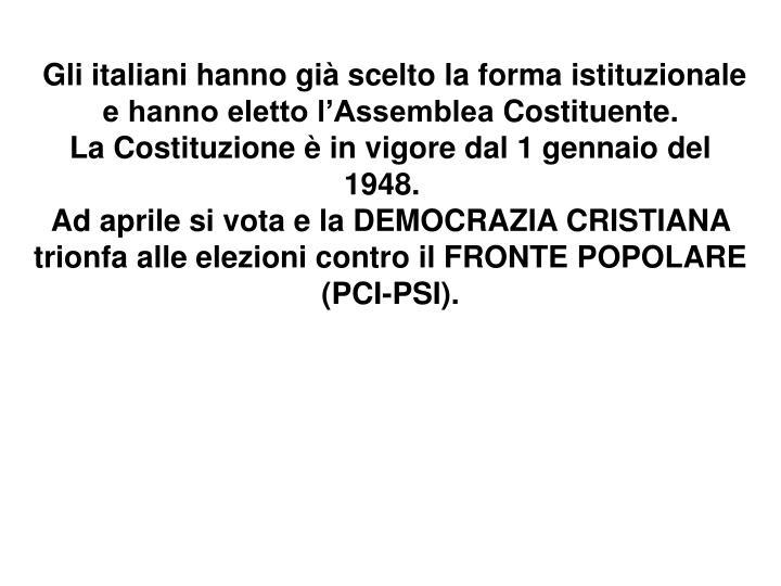 Gliitaliani hanno già scelto la forma istituzionale e hanno eletto l'AssembleaCostituente. LaCostituzione è in vigore dal 1 gennaio del 1948.
