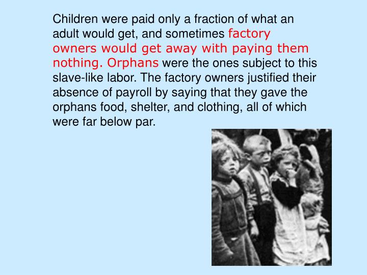 Children were paid only a fraction of what an adult would get, and sometimes