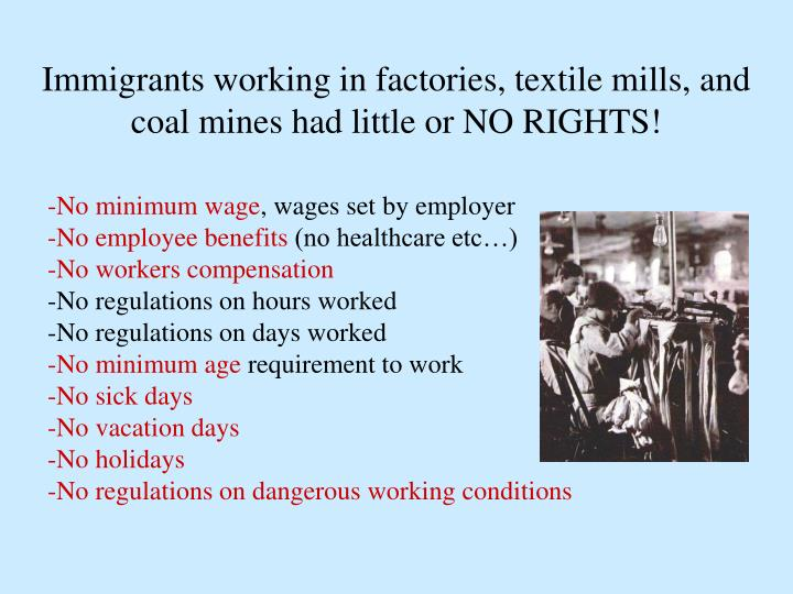 Immigrants working in factories, textile mills, and coal mines had little or NO RIGHTS!