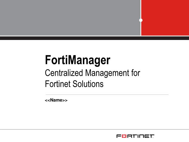 fortimanager centralized management for fortinet solutions n.