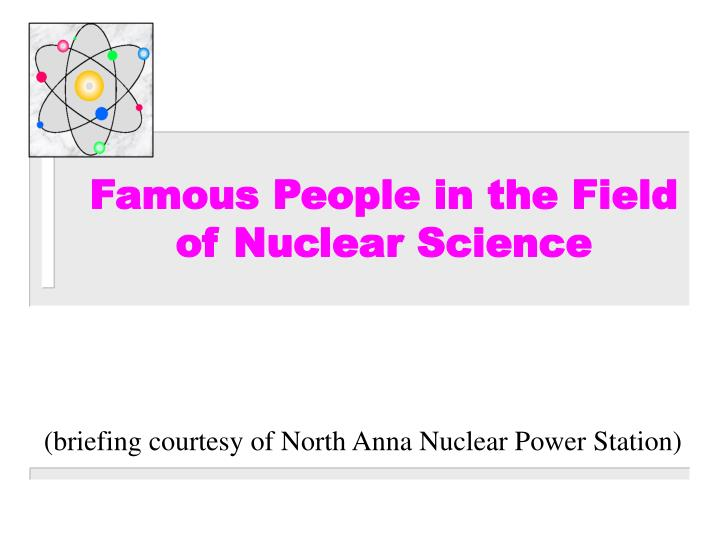 famous people in the field of nuclear science n.