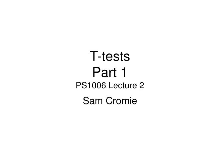 t tests part 1 ps1006 lecture 2 n.