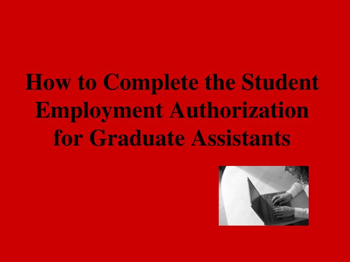 how to complete the student employment authorization for graduate assistants n.