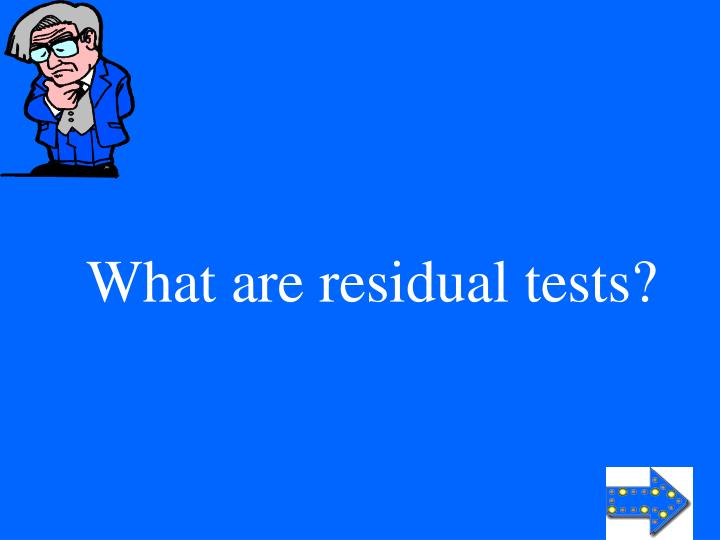 What are residual tests?