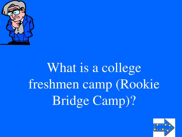 What is a college freshmen camp (Rookie Bridge Camp)?