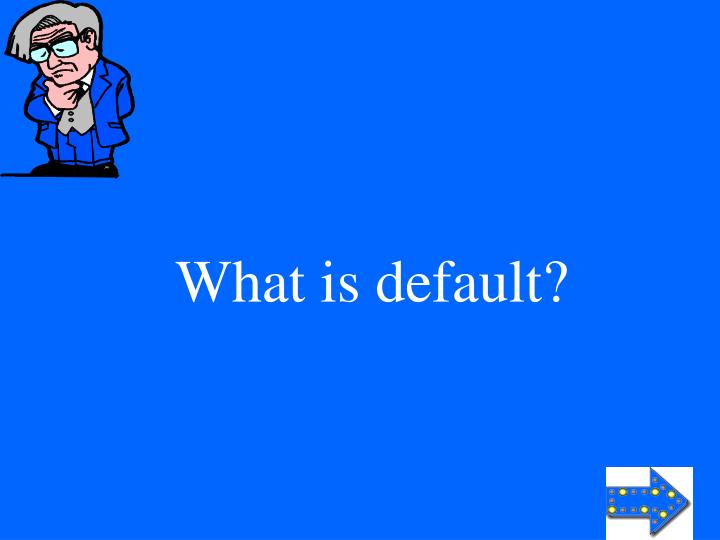 What is default?