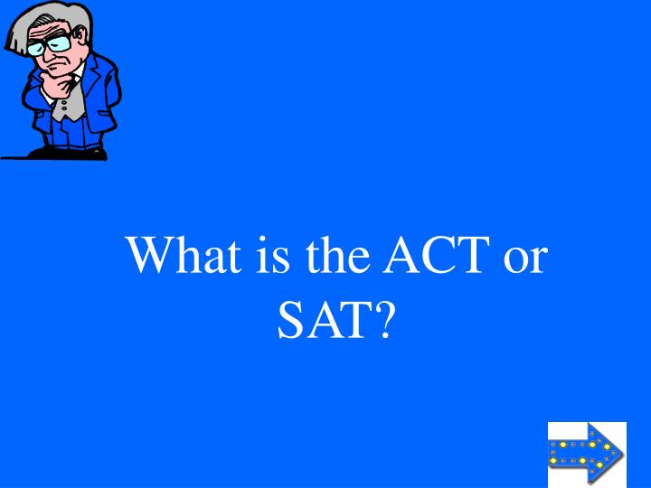 What is the ACT or SAT?