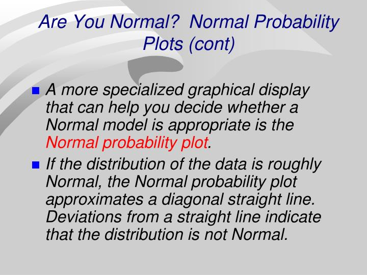 Are You Normal?  Normal Probability Plots (cont)