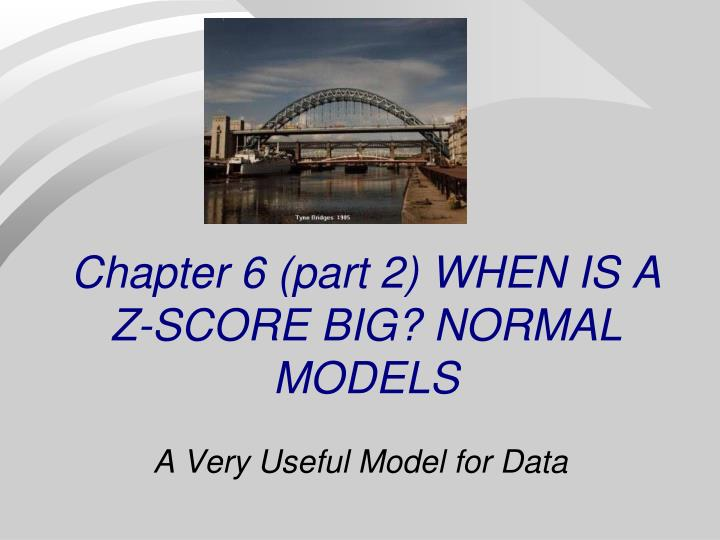 Chapter 6 part 2 when is a z score big normal models