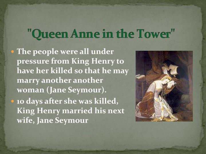 The people were all under pressure from King Henry to have her killed so that he may marry another another woman (Jane Seymour).