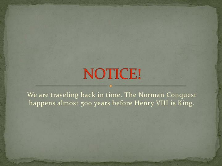 We are traveling back in time. The Norman Conquest happens almost 500 years before Henry VIII is King.