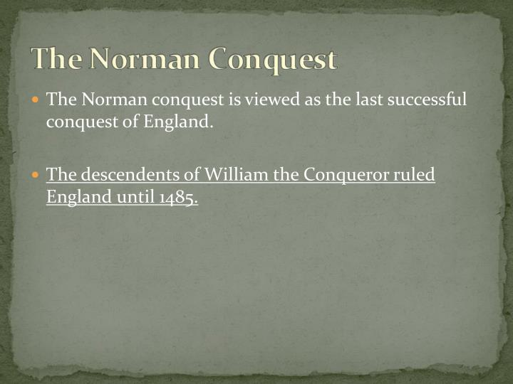 The Norman conquest is viewed as the last successful conquest of England.