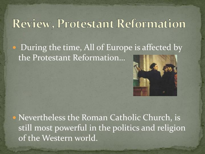 During the time, All of Europe is affected by the Protestant Reformation…