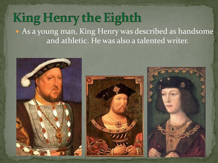 As a young man, King Henry was described as handsome and athletic. He was also a talented writer.