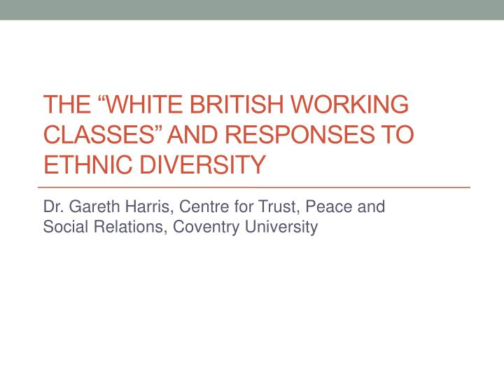 the white british working classes and responses to ethnic diversity n.