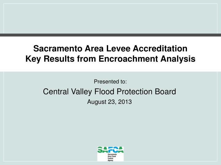 sacramento area levee accreditation key results from encroachment analysis n.