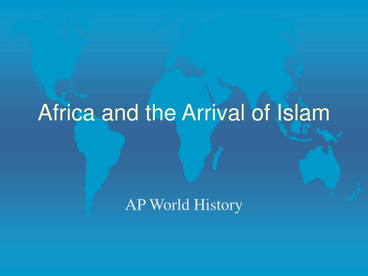 Africa and the arrival of islam