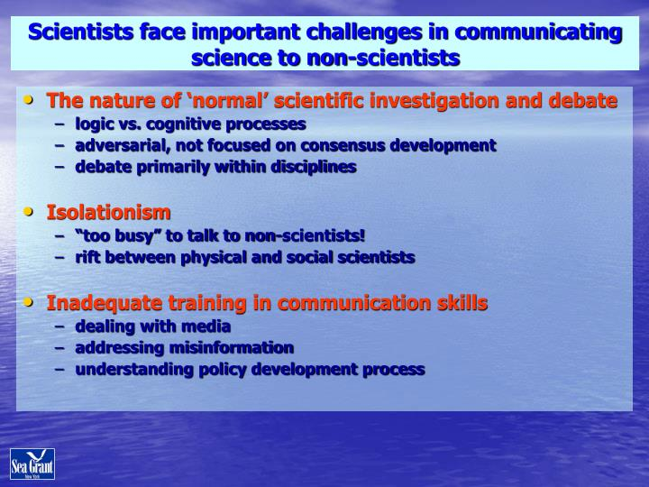 Scientists face important challenges in communicating science to non-scientists