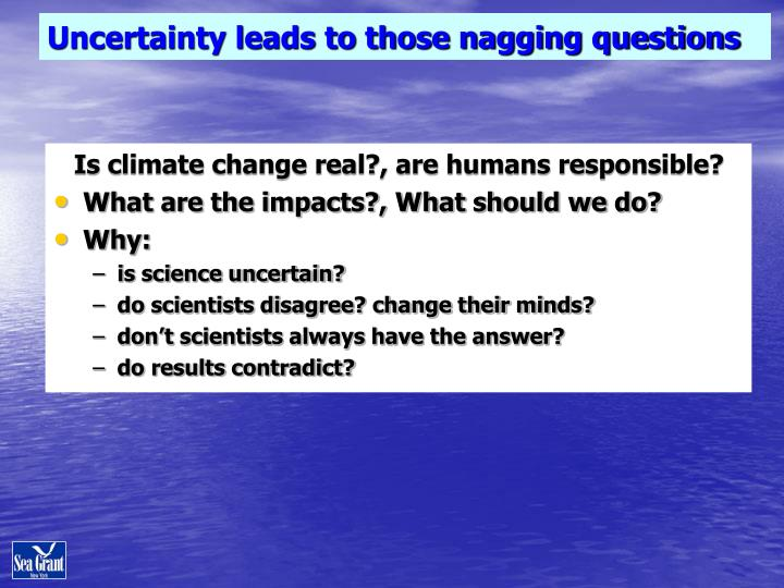 Uncertainty leads to those nagging questions