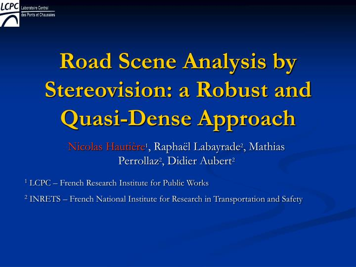 road scene analysis by stereovision a robust and quasi dense approach n.