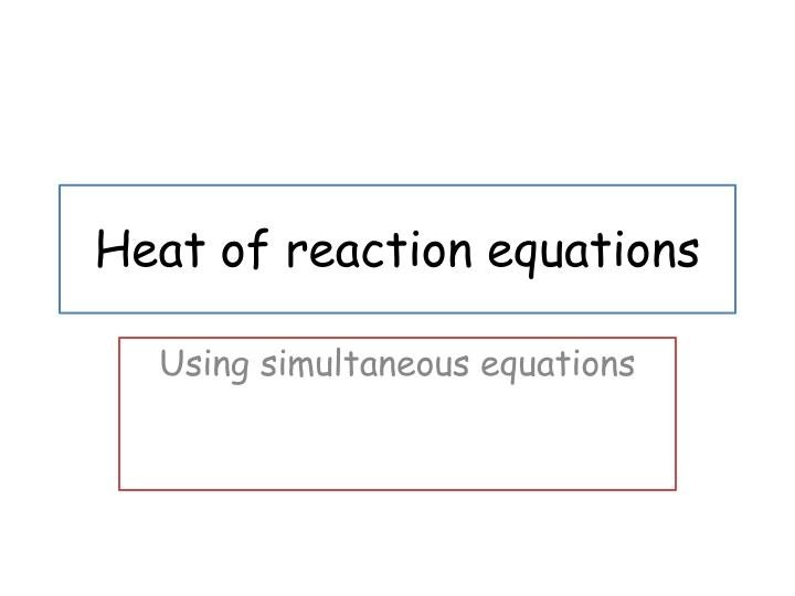 heat of reaction equations n.