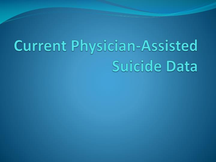 current physician assisted suicide data n.