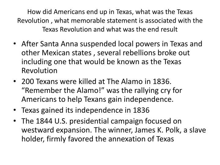 How did Americans end up in Texas, what was the Texas Revolution , what memorable statement is associated with the