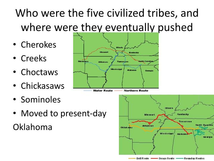 Who were the five civilized tribes, and where were they eventually pushed