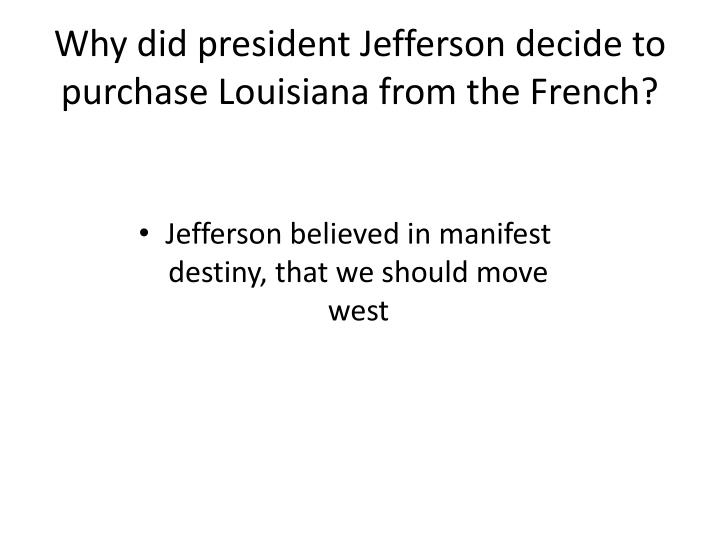 Why did president jefferson decide to purchase louisiana from the french