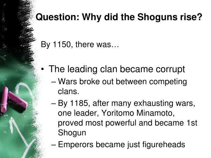 Question: Why did the Shoguns rise?