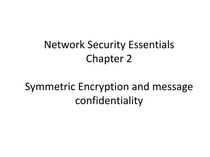 network security essentials chapter 2 symmetric encryption and message confidentiality n.