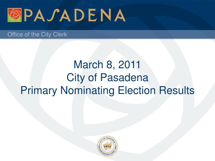 march 8 2011 city of pasadena primary nominating election results n.