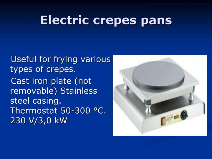 Useful for frying various types of crepes.